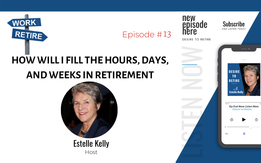 Read more about the article Episode 13: How Will I Fill the Hours, Days, and Weeks in Retirement
