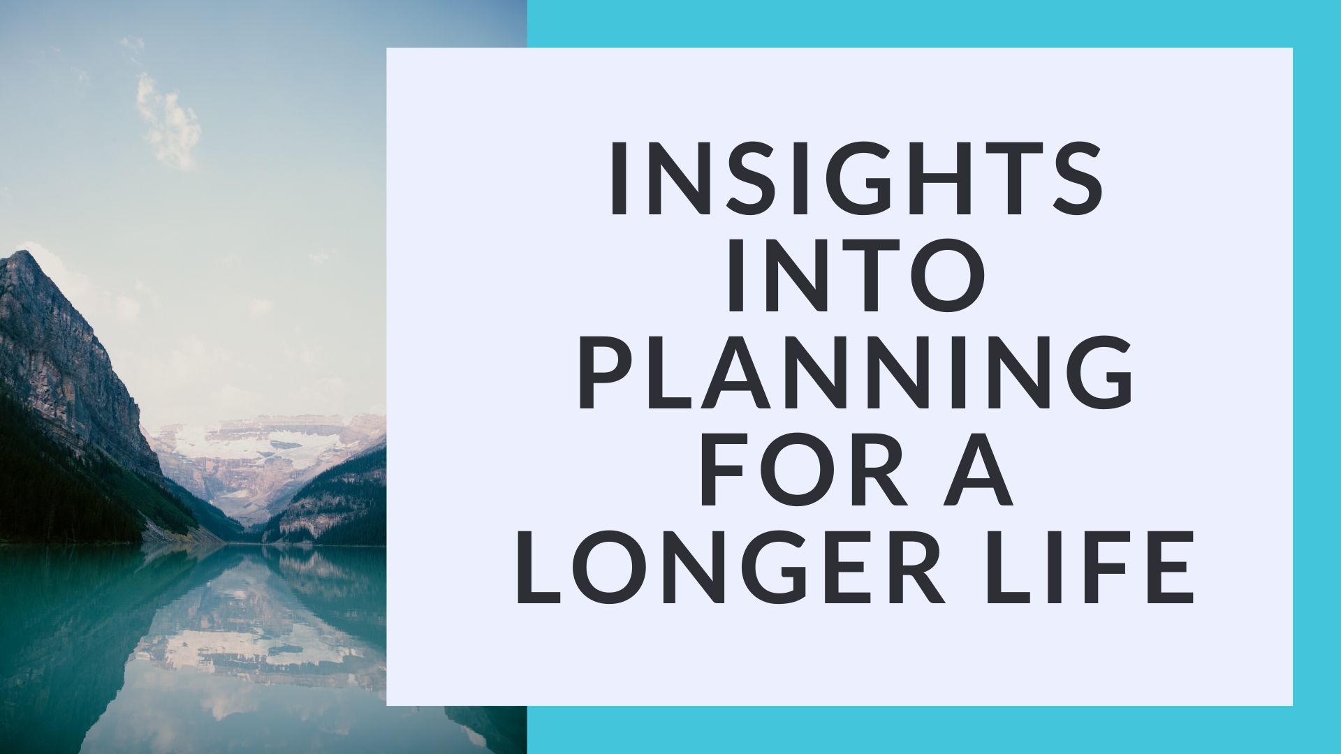 Read more about the article Insights into Planning for a Longer Life
