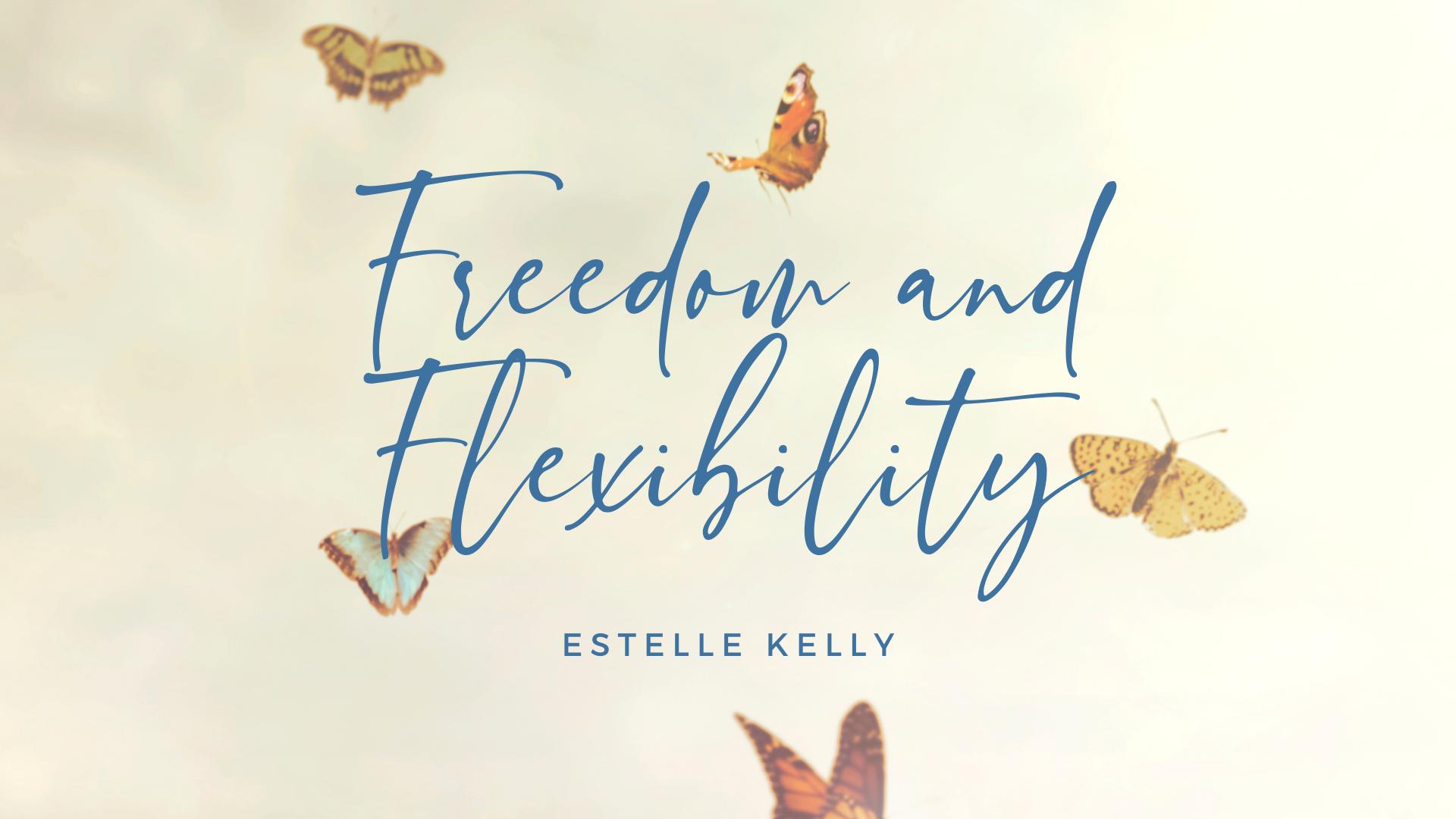 Freedom and Flexibility