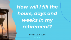 Read more about the article How will I fill the hours, days and weeks in my retirement?