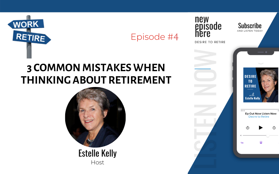 Read more about the article Ep 4: 3 Common Mistakes when thinking about Retirement