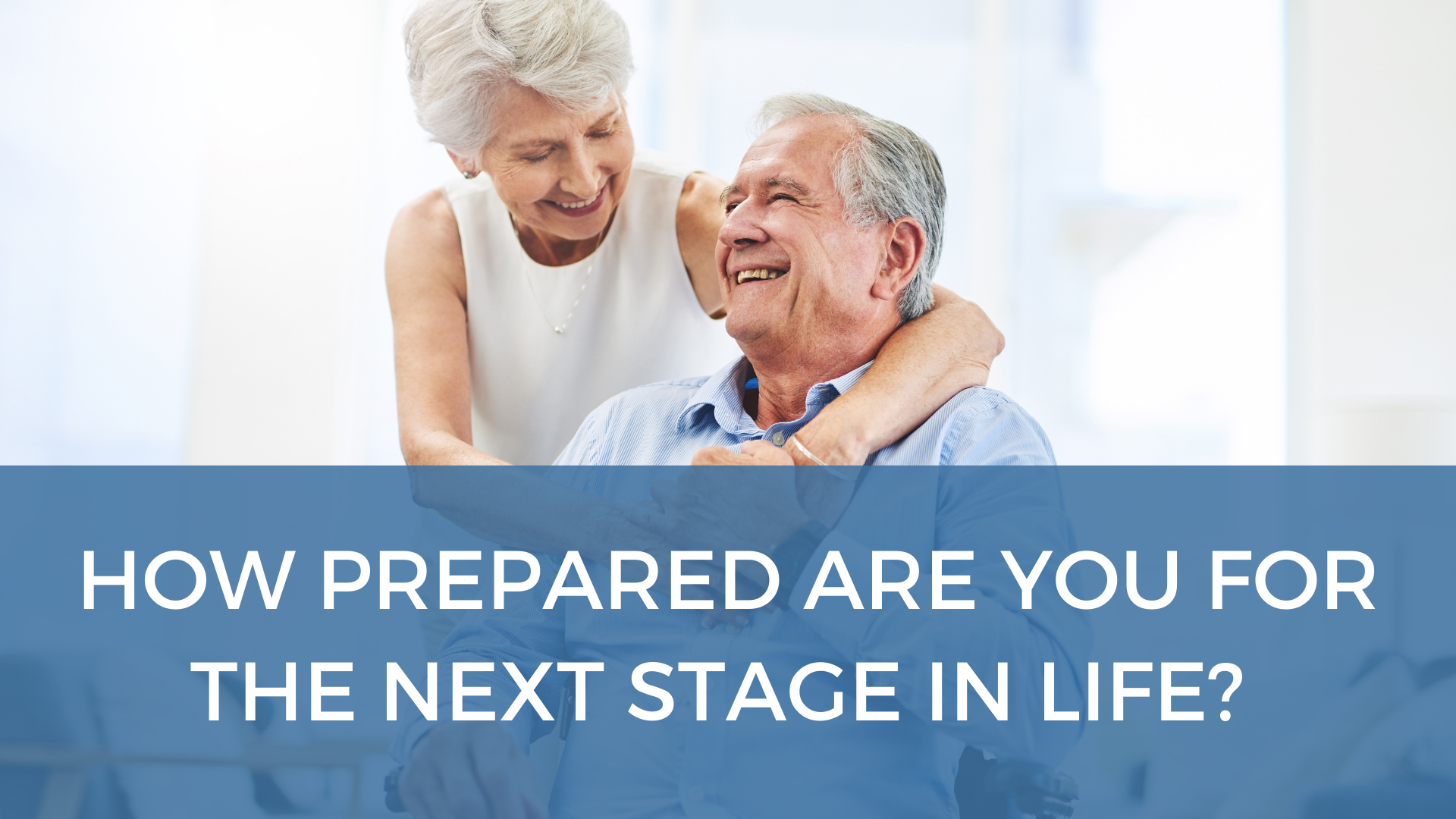 How prepared are you for the next stage in life?