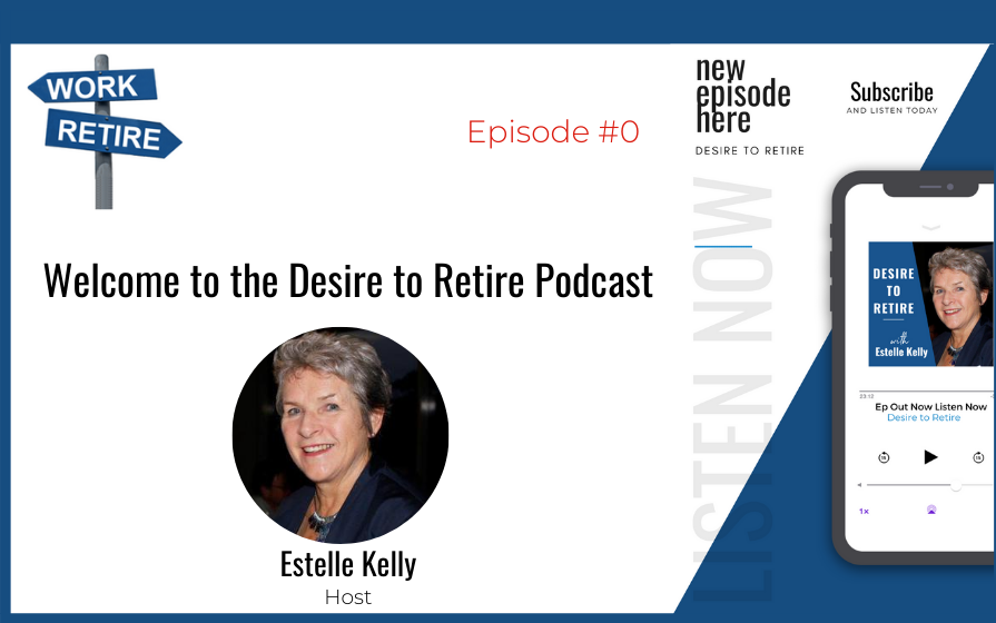 Ep 0: Desire to Retire Podcast – Welcome