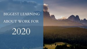 Read more about the article BIGGEST LEARNING ABOUT WORK FOR 2020