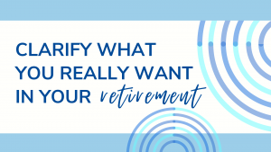 Read more about the article Clarify What You Really Want in Your Retirement