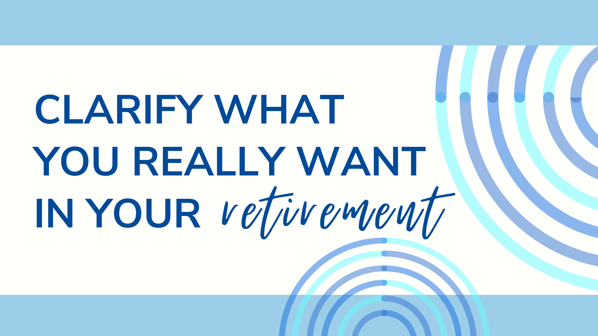 You are currently viewing Clarify What You Really Want in Your Retirement