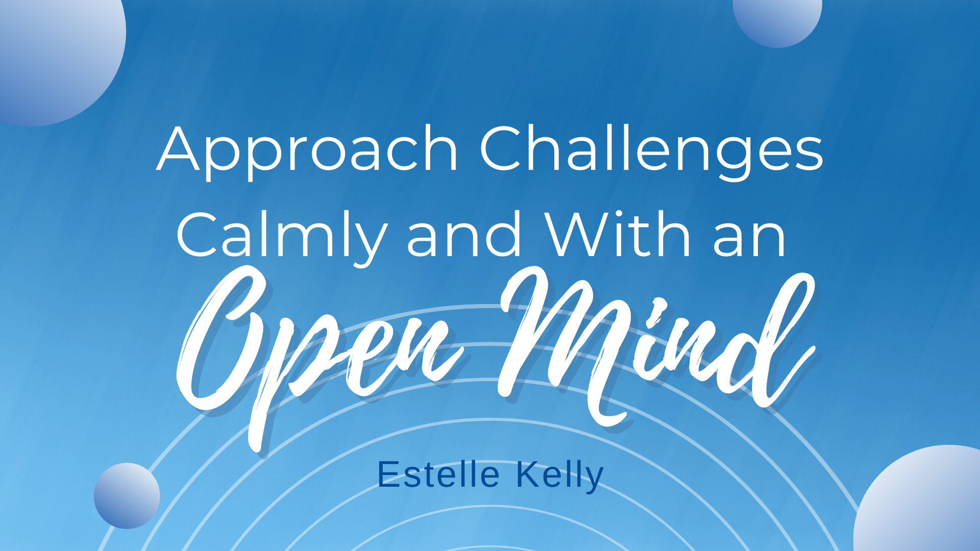 Read more about the article Approach challenges calmly and with an Open Mind